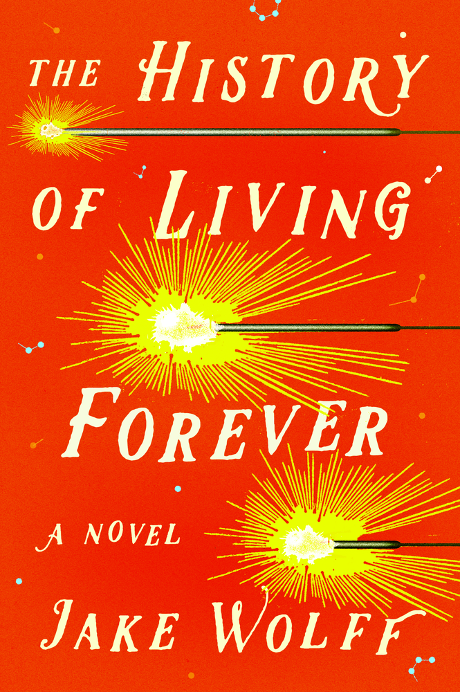 The History of Living Forever by Jake Wolff (Farrar, Straus & Giroux)