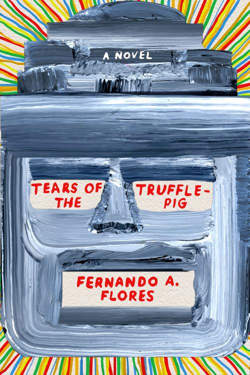Tears of the Trufflepig by Fernando A. Flores (Farrar, Straus & Giroux)