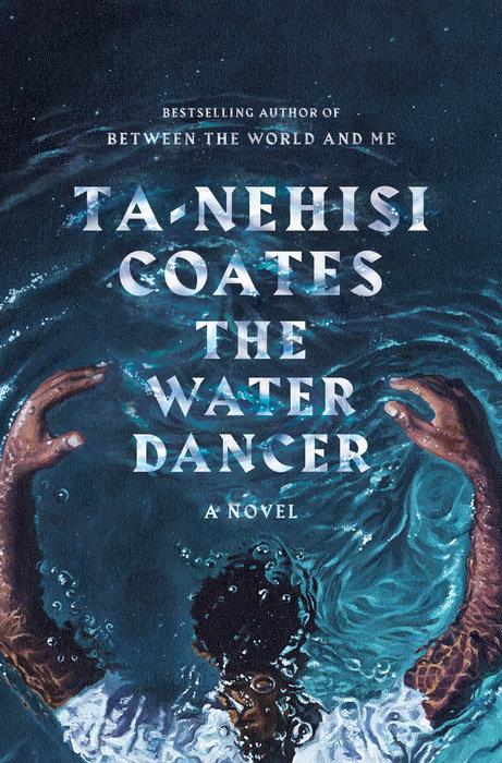 The Water Dancer by Ta-Nehisi Coates (One World/Random House)