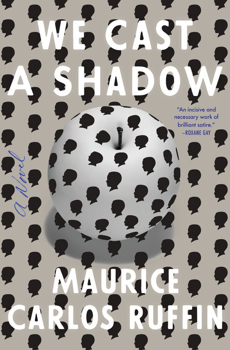 We Cast a Shadow by Maurice Carlos Ruffin (One World/Random House)