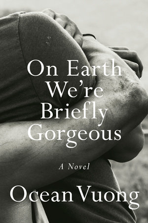 On Earth We're Briefly Gorgeous by Ocean Vuong (Penguin Press)