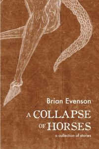 A Collapse of Horses Brian Evenson