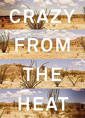 Crazy from the Heat- A Chronicle of Twenty Years in the Big Bend