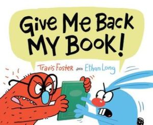 Give Me Back My Book! Travis Foster and Ethan Long