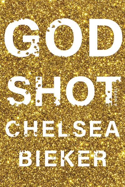 God Shot by Chelsea Bieker