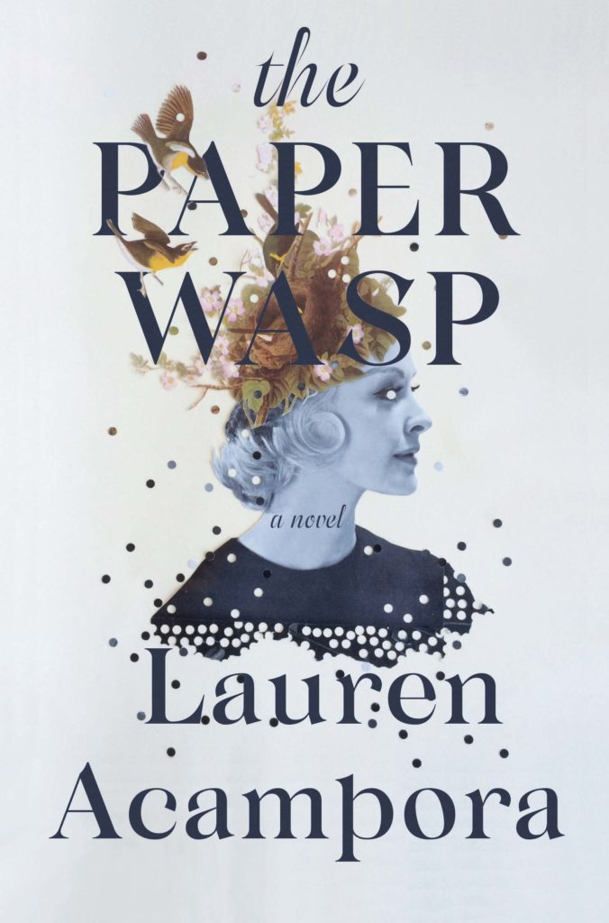 The Paper Wasp by Lauren Acampora (Grove Press)