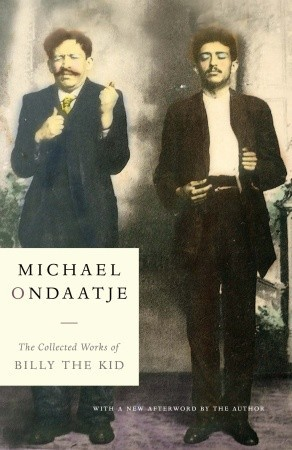 The Collected Works of Billy the Kid Michael Ondaatje