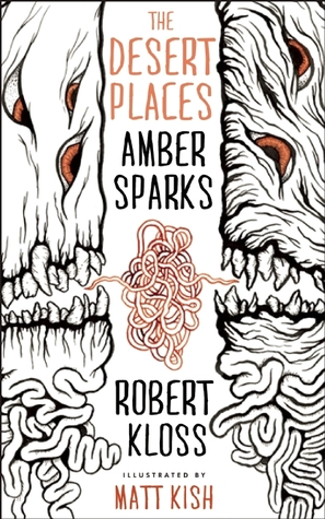 The Desert Places by Amber Sparks and Robert Kloss