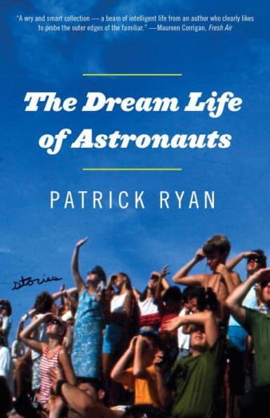 The Dream Life of Astronauts Patrick Ryan