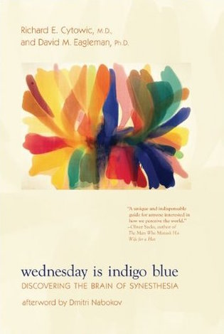Wednesday is Indigo Blue- Discovering the Brain of Synesthesia, by Richard E. Cytowic and David M. Eagleman