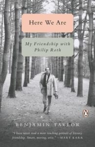 Here We Are: My Friendship with Philip Roth benjamin taylor