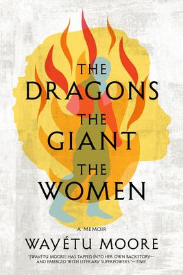 The Dragons, the Giant, the Women wayetu moore