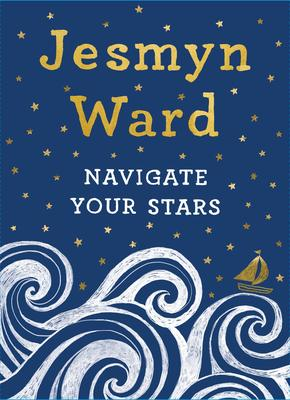Navigate Your Stars Jesmyn Ward