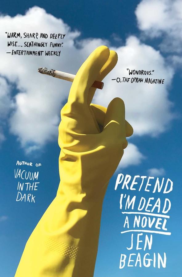 Pretend I'm Dead by Jen Beagin (Scribner)